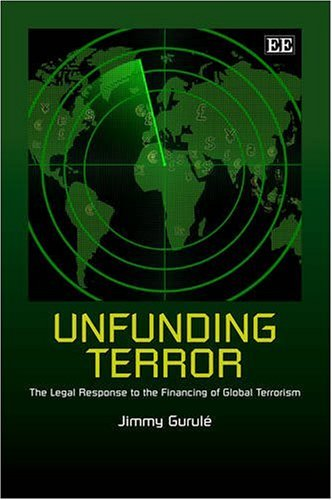 9781845429621: Unfunding Terror: The Legal Response to the Financing of Global Terrorism