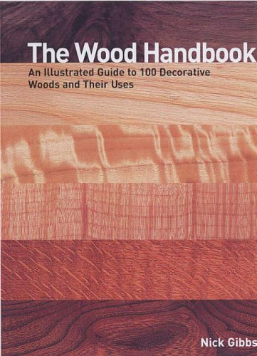9781845430016: The Wood Handbook: An Illustrated Guide to 100 Decorative Woods and Their Uses