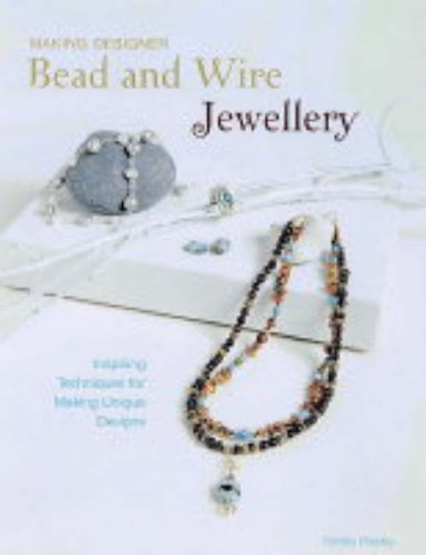 9781845430290: Making Designer Bead and Wire Jewellery: Inspiring Techniques for Unique Designs