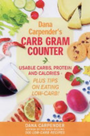9781845430320: Dana Carpender's Carb Gram Counter: Usable Carbs, Protein and Calories - Plus Tips on Eating Low-carb!