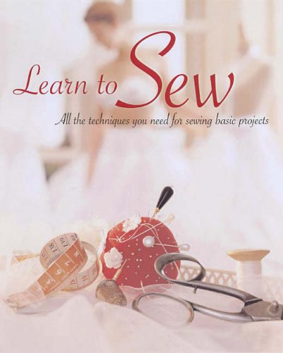 Learn to Sew: All the Techniques You Need for Sewing Basic Projects