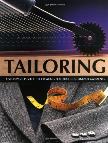 Tailoring: A Step-by-Step Guide to Creating Beautiful: Creative Publ Intl