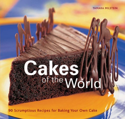9781845431105: Cakes of the World: 90 Scrumptious Recipes for Baking Your Own Cake