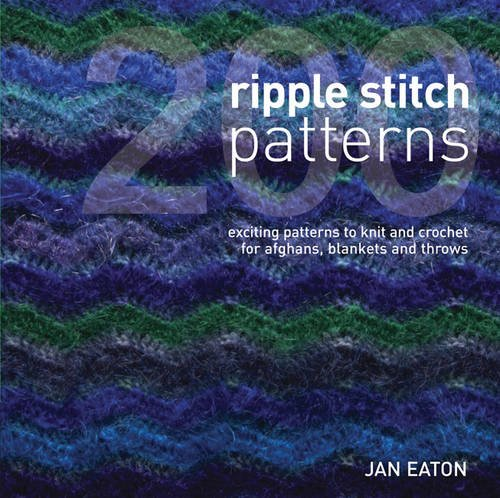 9781845431129: 200 Ripple Stitch Patterns: Textured Blocks to Knit and Crochet for Afghans, Blankets and Throws