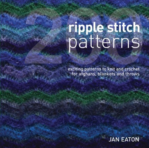 9781845431129: 200 Ripple Stitch Patterns: Exciting patterns to Knit and Crochet for Afghans, Blankets and Throws: Textured Blocks to Knit and Crochet for Afghans, Blankets and Throws