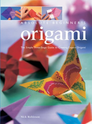 9781845431303: Absolute Beginner's Origami: The Simple Three-stage Guide to Creating Expert Origami