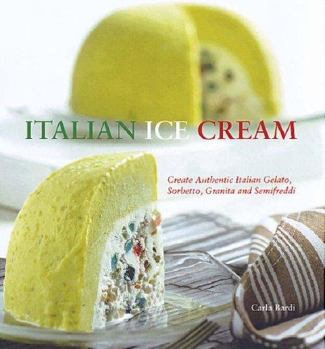 9781845431396: Italian Ice Cream: Gelato, Sorbetto, Granita, Semifreddi
