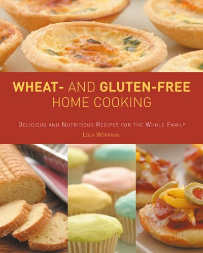 Wheat-and Gluten-free Home Cooking: Delicious and Nutritious: Workman, Lola