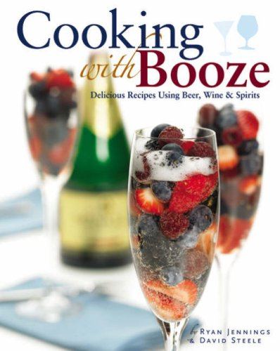 9781845432225: Cooking with Booze: Delicious Recipes Using Wine, Beer and Spirits