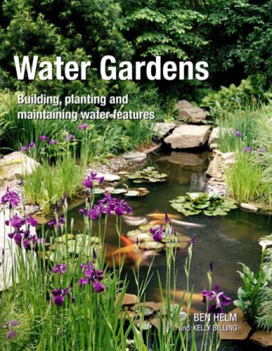 Water Gardens. Building, Planting and Maintaining Water Features