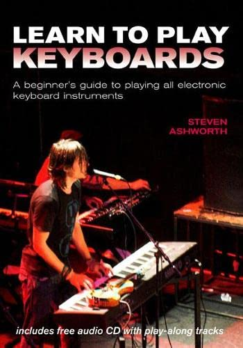 9781845432553: Learn to Play Keyboards: A Beginner's Guide to Playing All Electronic Keyboard Instruments