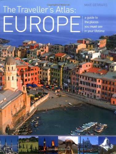 9781845432768: The Traveller's Atlas: A Guide to the Places You Must See in Your Lifetime: Europe