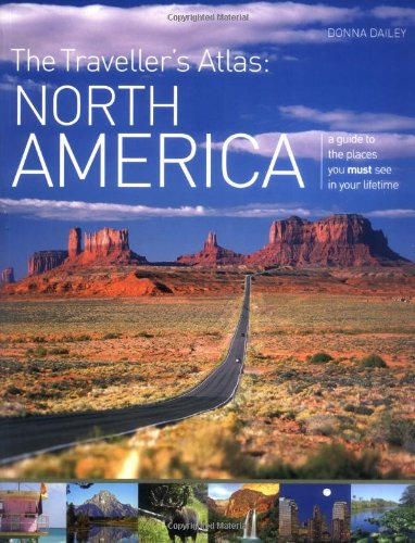 The Traveller's Atlas: North America: A Guide to the Places You Must See in Your Lifetime: ...