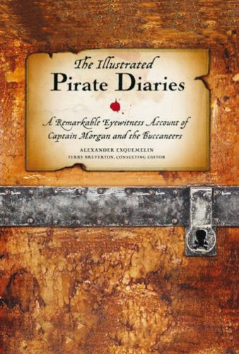 9781845433000: The Illustrated Pirate Diaries: A Remarkable Eyewitness Account of Captain Morgan and the Buccaneers