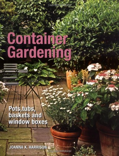 Container Gardening: Pots, Tubs, Baskets and Window Boxes