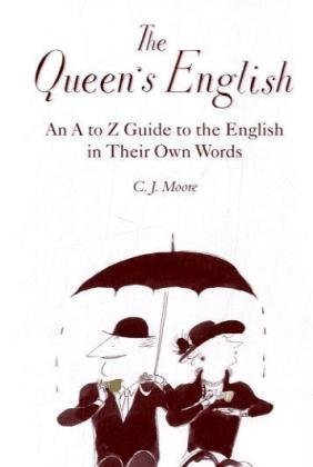 The Queen's English: An A-z Guide to the English in Their Own Words (1845433459) by Christopher J. Moore