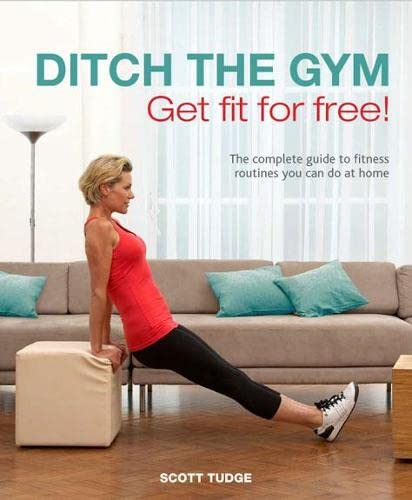9781845433901: Ditch the Gym: Get Fit for Free. Scott Tudge