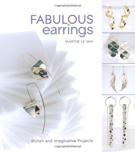 9781845433932: Fabulous Earrings: Stylish and Imaginative Projects. by Marthe Le Van