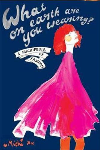 9781845434007: What on Earth Are You Wearing?: A Michipedia of Fashion. Michi Girl