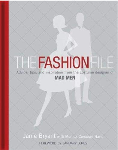 9781845434021: The Fashion File: Advice, Tips and Inspiration from the Costume Designer of 'Mad Men'. Janie Bryant with Monica Corcoran Harel