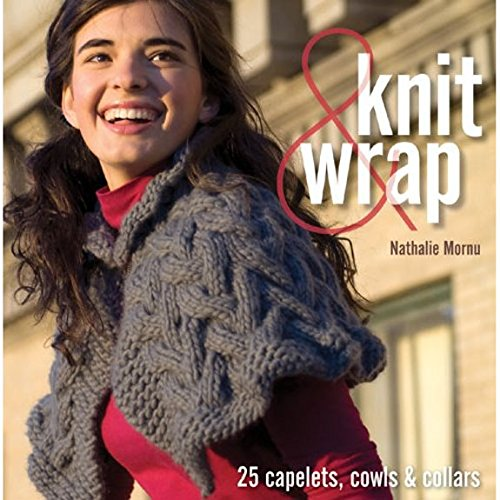 Knit and Wrap: 25 Capelets, Cowls and Collars: Mornu, Nathalie