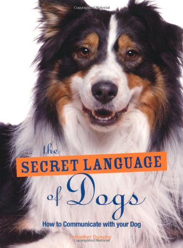 9781845434137: The Secret Language of Dogs: How to Communicate Effectively with Your Dog