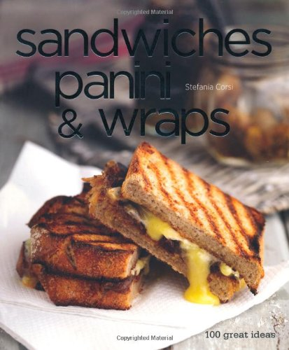 9781845434199: Sandwiches, Panini & Wraps: 100 Great Recipes