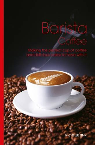 9781845434267: Barista Coffee: Making the Perfect Cup of Coffee and Delicious Cakes to Have with It