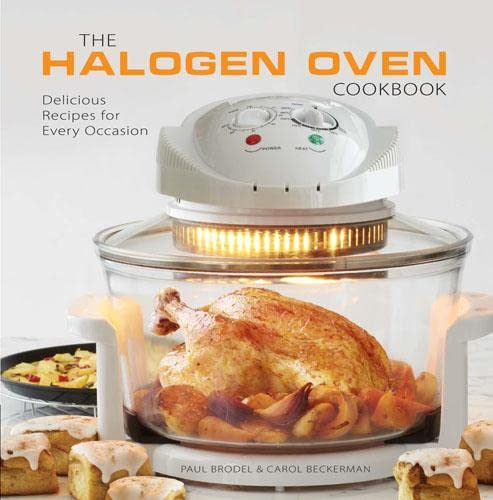 9781845434472: The Halogen Oven Cookbook: 100 Delicious Recipes for Every Occasion. by Paul Brodel, Carol Beckerman