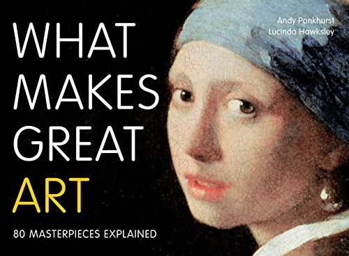 9781845434526: What Makes Great Art: 80 Masterpieces Explained. Andy Pankhurst, Lucinda Hawksley