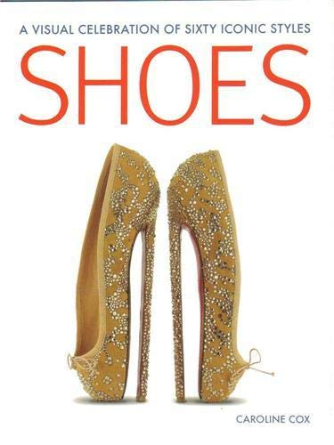 9781845434540: Shoes: A Visual Celebration of Sixty Iconic Styles