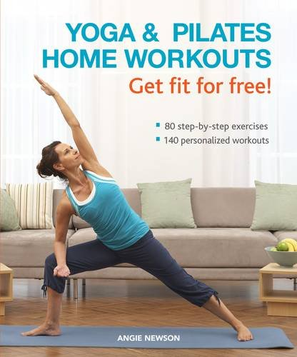 9781845434571: Yoga & Pilates Home Workouts - Get Fit for Free!: 80 Step-By-Step Exercises, 140 Personalized Workouts