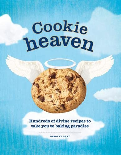 Cookie Heaven: Hundreds of Divine Recipes to Take You to Baking Paradise: Gray, Deborah