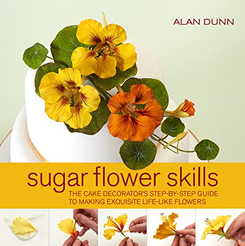 Sugar Flower Skills: The Cake Decorator's Step-by-Step Guide to Making Exquisite Lifelike Flowers (1845434722) by Alan Dunn