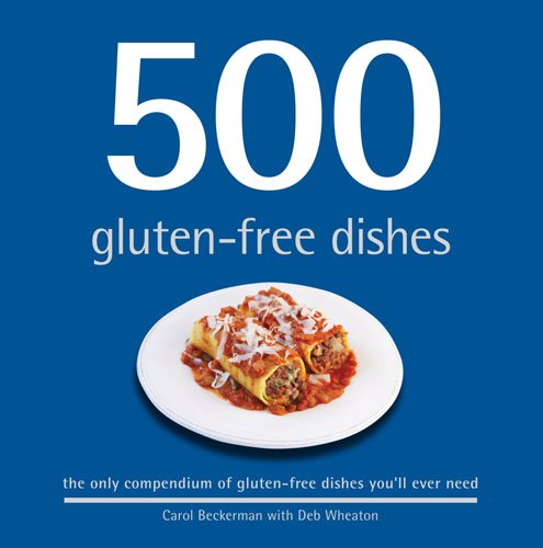 500 Gluten-Free Dishes: The Only Compendium of Gluten-Free Dishes You'll Ever Need: Beckerman,...