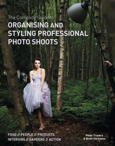 9781845434908: The Complete Guide to Organising & Styling Professional Photo Shoots: Food * People * Products * Interiors * Gardens * Action