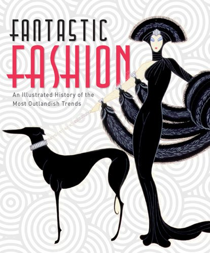 Fantastic Fashion: An Illustrated History of the Most Outlandish Trends: Cox, Barbara; Jones, ...