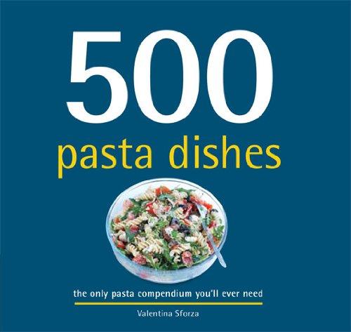 500 Pasta Dishes: Sforza, Valentina