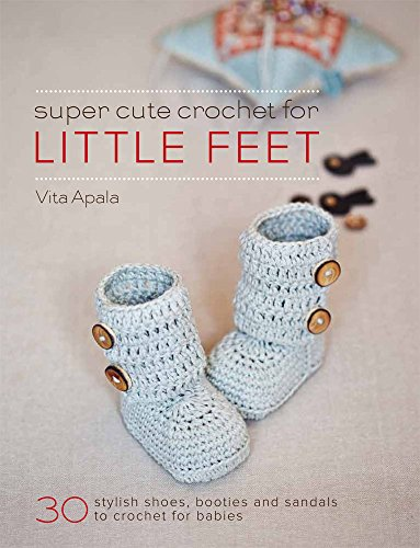 9781845435219: Super Cute Crochet for Little Feet: 30 Stylish Shoes, Booties and Sandals to Crochet for Babies