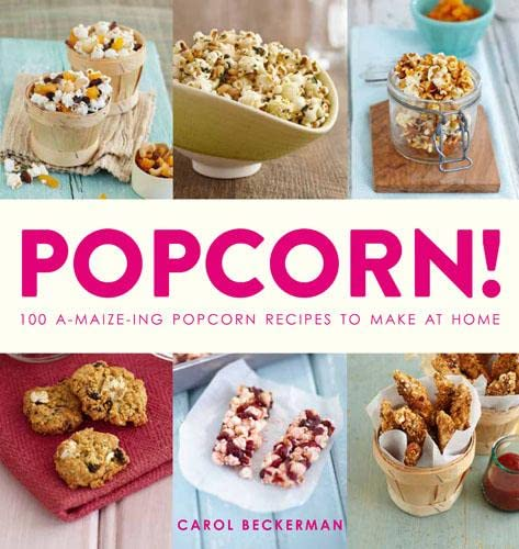 9781845435400: Popcorn!: 100 a-Maize-Ing Recipes to Make at Home
