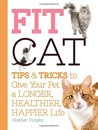 Fit Cat: Tips and Tricks to Give Your Pet a Longer, Healthier, Happier Life: Moore, Arden