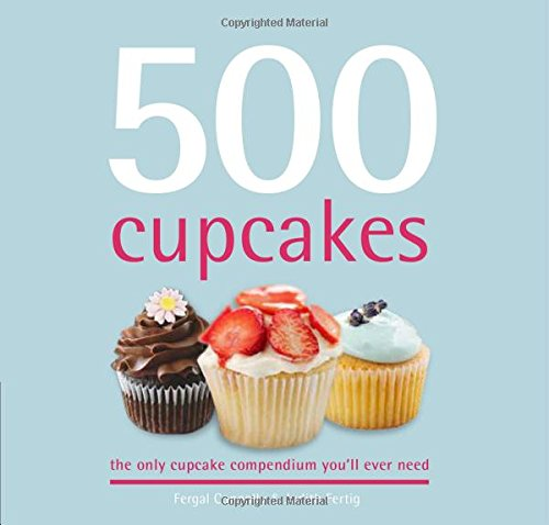 9781845435899: 500 Cupcakes: The Only Cupcake Compendium You'll Ever Need