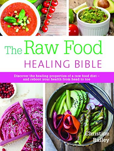9781845436179: The Raw Food Healing Bible: Discover the Healing Properties of a Raw Food Diet...and Reboot Your Health from Head to Toe