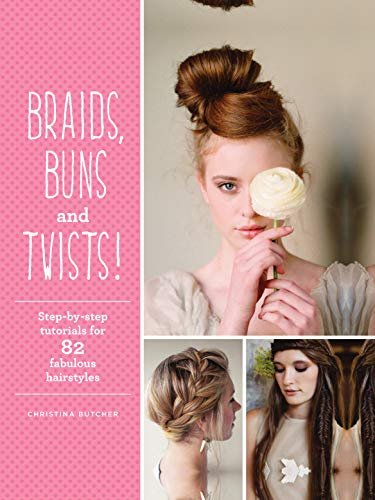 9781845436209: Braids, Buns & Twists: Step-by-step Tutorials for 82 Fabulous Hairstyles