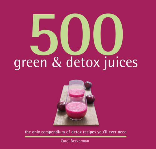9781845436261: 500 Green & Detox Juices: The only compendium of green & detox juices you'll ever need