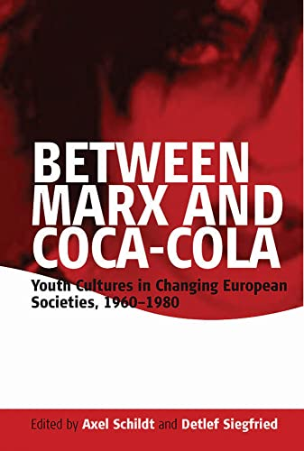 9781845450090: Between Marx and Coca-Cola: Youth Cultures in Changing European Societies, 1960-1980