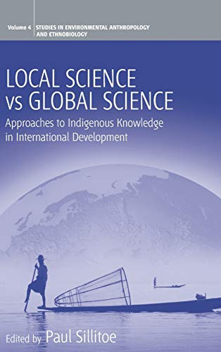 9781845450144: Local Science Vs Global Science: Approaches to Indigenous Knowledge in International Development (Environmental Anthropology and Ethnobiology)