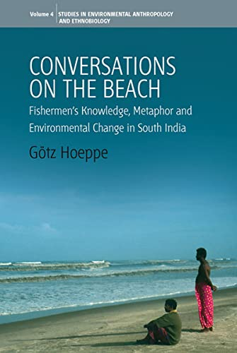 9781845450151: Conversations on the Beach: Fishermen's Knowledge, Metaphor and Environmental Change in South India (Environmental Anthropology and Ethnobiology)