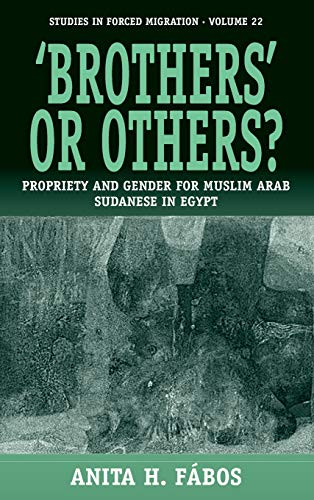 9781845450182: 'Brothers' or Others?: Propriety and Gender for Muslim Arab Sudanese in Egypt (Forced Migration)