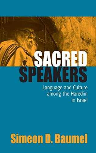 Sacred Speakers: Language & Culture Among the Haredim in Israel.: Simeon D. Baumel